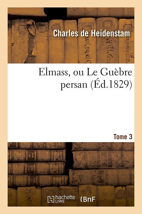 Elmass, ou Le Guèbre persan. Tome 3
