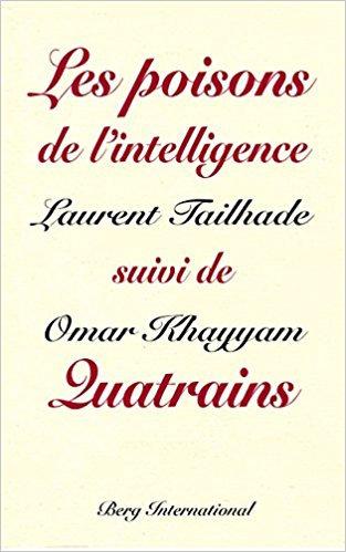 Les Poisons de l'intelligence suivi de Omar Khayyam, Quatrains