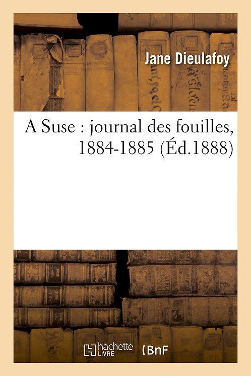 A Suse : journal des fouilles, 1884-1885