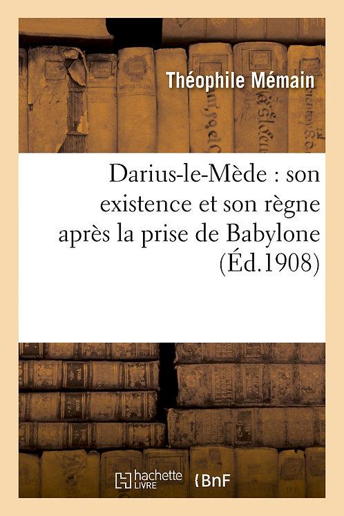 Darius-le-Mède : son existence et son règne après la prise de Babylone
