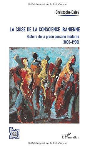 La crise de la conscience iranienne: Histoire De La Prose Persane Moderne (1800-