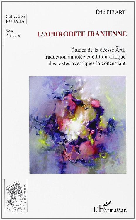 L'Aphrodite iranienne : étude de la déesse Arti : traduction annotée et édition