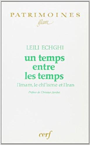 Un temps entre les temps : L'imam, le chî'isme et l'Iran