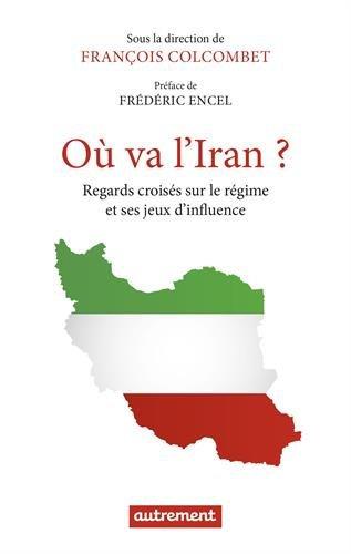 Où va l'Iran ? : Regards croisés sur le régime et ses jeux d'influence
