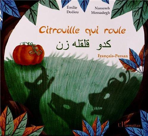 Citrouille qui roule : Conte d'Iran bilingue Français-Persan