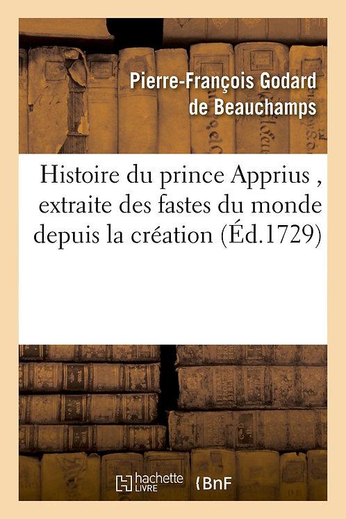 Histoire du prince Apprius , extraite des fastes du monde depuis la création, ma