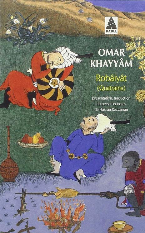 Robâiyât : Les quatrains du sage Omar Khayyâm de Nichâpour et de ses épigones