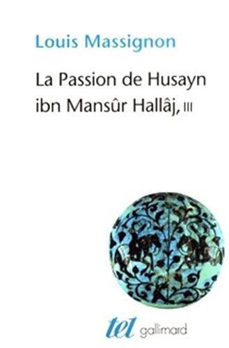 La Passion de Husayn ibn Mansûr Hallâj (Tome 3-La doctrine de Hallâj): Martyr my