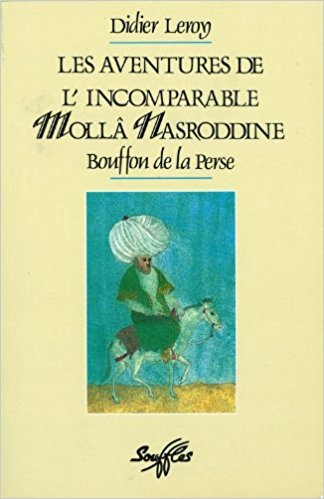 Aventures de l'incomparable Molla Nasroddine. Bouffon de la Perse