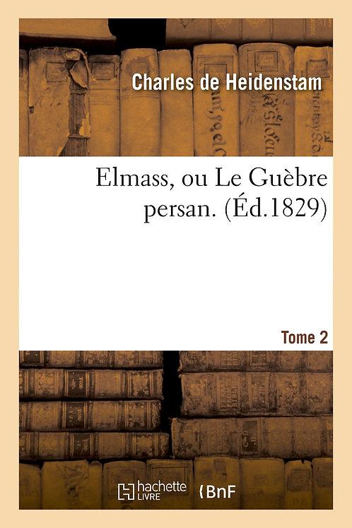 Elmass, ou Le Guèbre persan. Tome 2