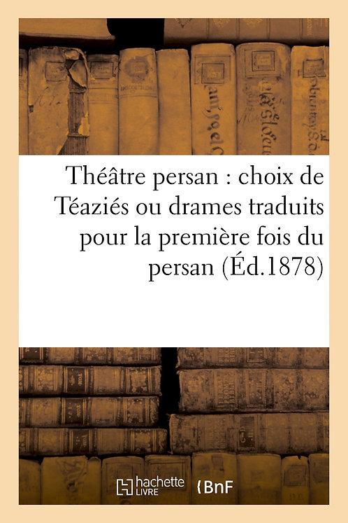 Théâtre persan : choix de Téaziés ou drames traduits pour la première fois du pe