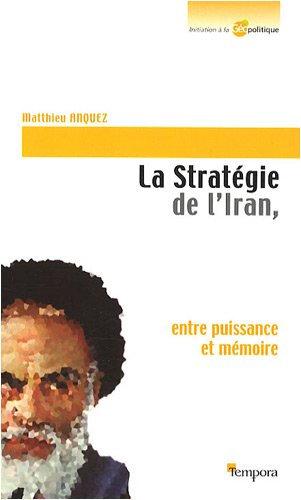 La Stratégie de l'Iran, entre puissance et mémoire