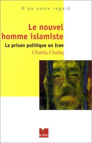 Le Nouvel Homme islamiste : La Prison politique en Iran