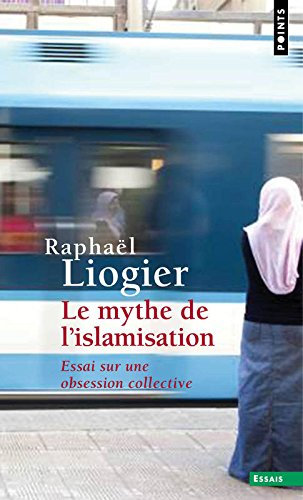 Le Mythe de l'islamisation. Essai sur une obsession collective