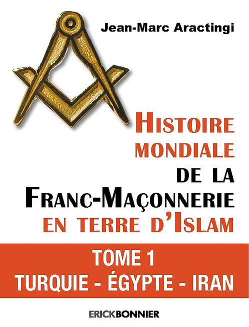 Histoire mondiale de la Franc-Maçonnerie en terre d'Islam - tome 1 Turquie - Egy
