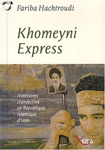 Khomeyni Express : Itinéraires clandestins en République islamique d'Iran