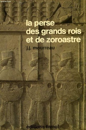 La Perse des grands rois et de Zoroastre