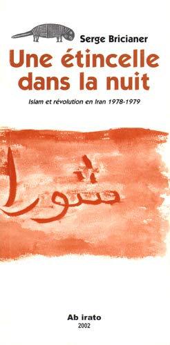 Une étincelle dans la nuit. : Islam et révolution en Iran 1978-1979
