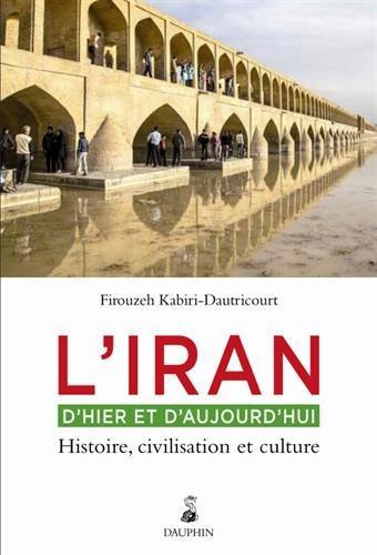 L'Iran d'hier et aujourd'hui : Histoire, civilisation et culture