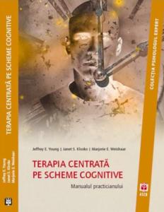 Terapia centrata pe scheme cognitive Manualul practicianului MARJORIE E. WEISHAAR, JEFFREY E. YOUNG, JANET S. KLOSKO