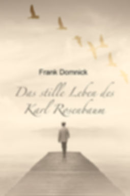 Das stille Leben des Karl Rosenbaum - Frank Domnick