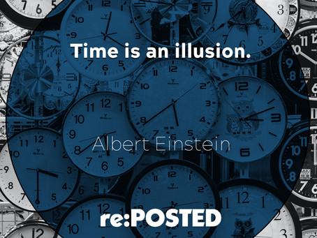 Time is an illusion - Albert Einstein