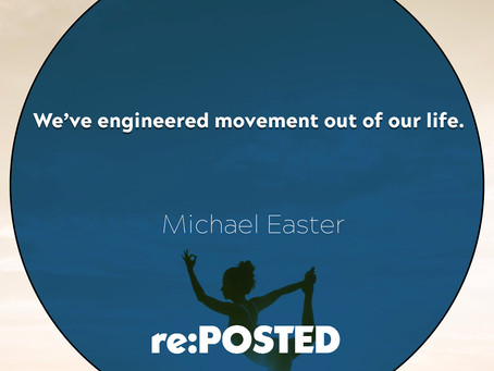 We've engineered movement out of our life.