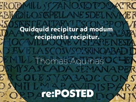 Quidquid recipitur ad modum recipientis recipitur.