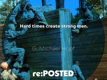 Hard times create strong men.