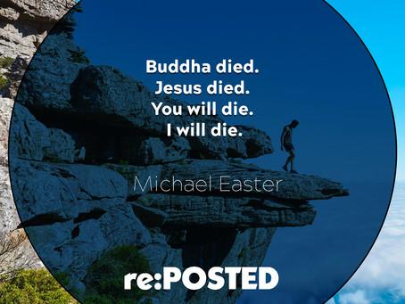 Buddha died. Jesus died. You will die. I will die.