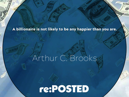 A billionaire is not likely to be any happier than you are.