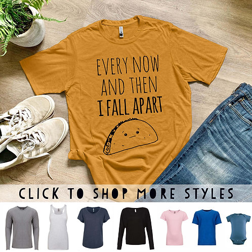Every Now And Then I Fall Apart Shirt