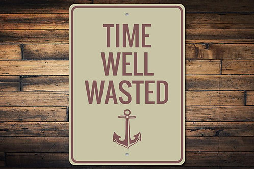 Time Well Wasted Sign