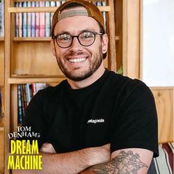 Dan chats writing on Tom Denham's Dream Machine