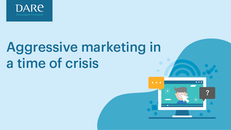Aggressive marketing in a time of crisis