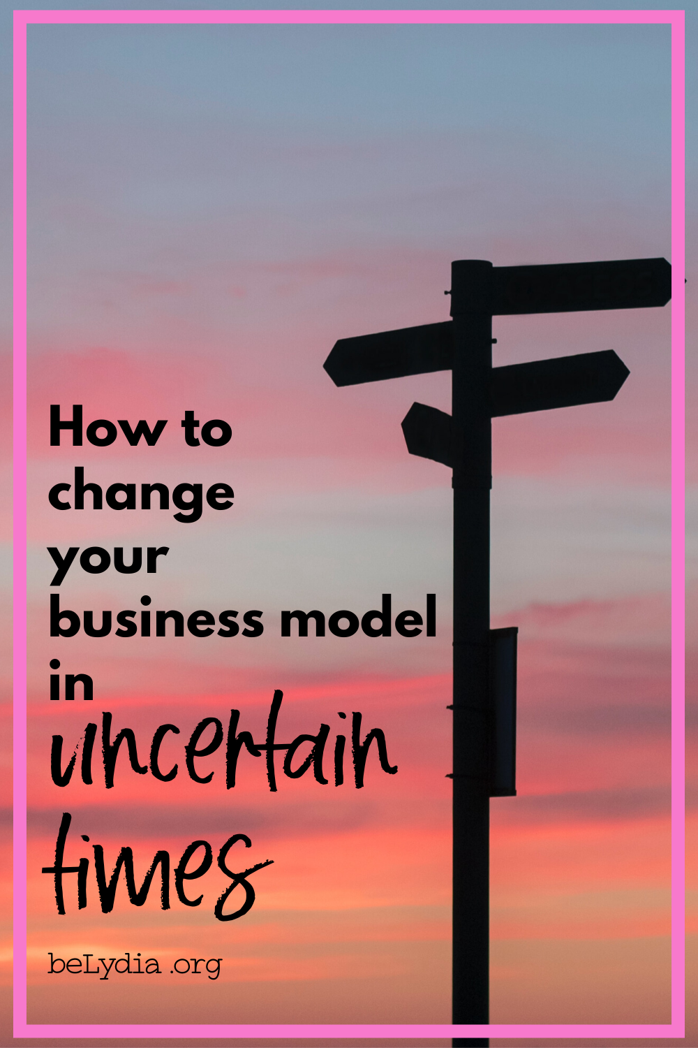 How to change your business model in uncertain times #signs #direction
