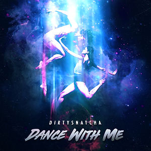 DirtySnatcha - Dance With Me.jpg