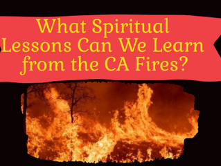 What Spiritual Lessons Can We Learn from the California Fires?