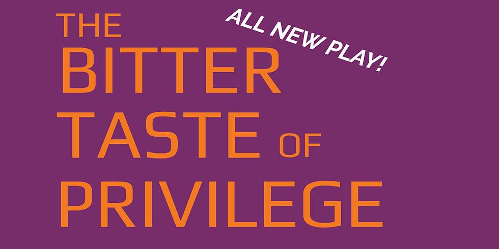 The Bitter Taste of Privilege (World Premiere) - $10