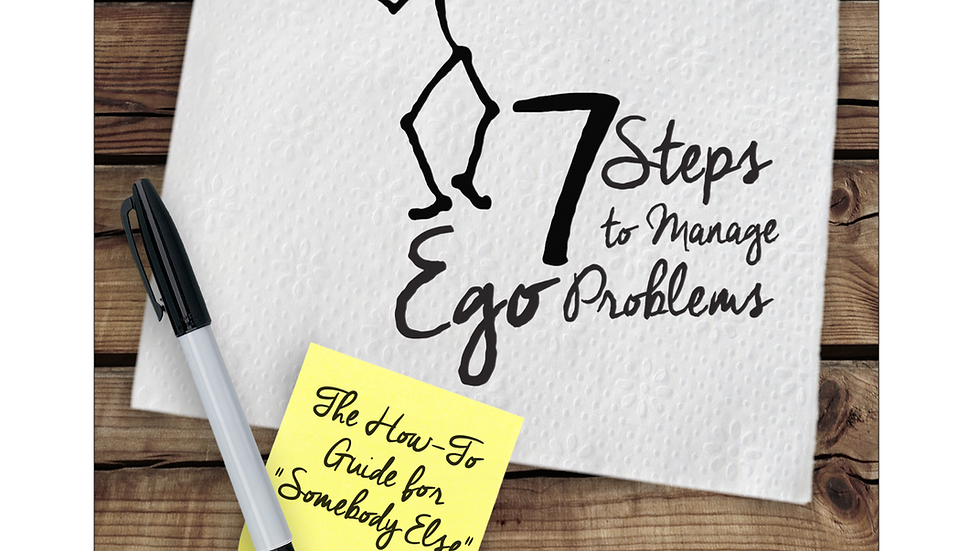 "7 Steps to Manage Ego Problems: The How-to Guide for ""Somebody Else"""