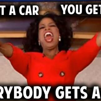 You Get A Car, You Get A Car, You Get A Car!