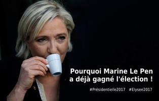 Pourquoi Marine Le Pen a déjà gagné les élections !