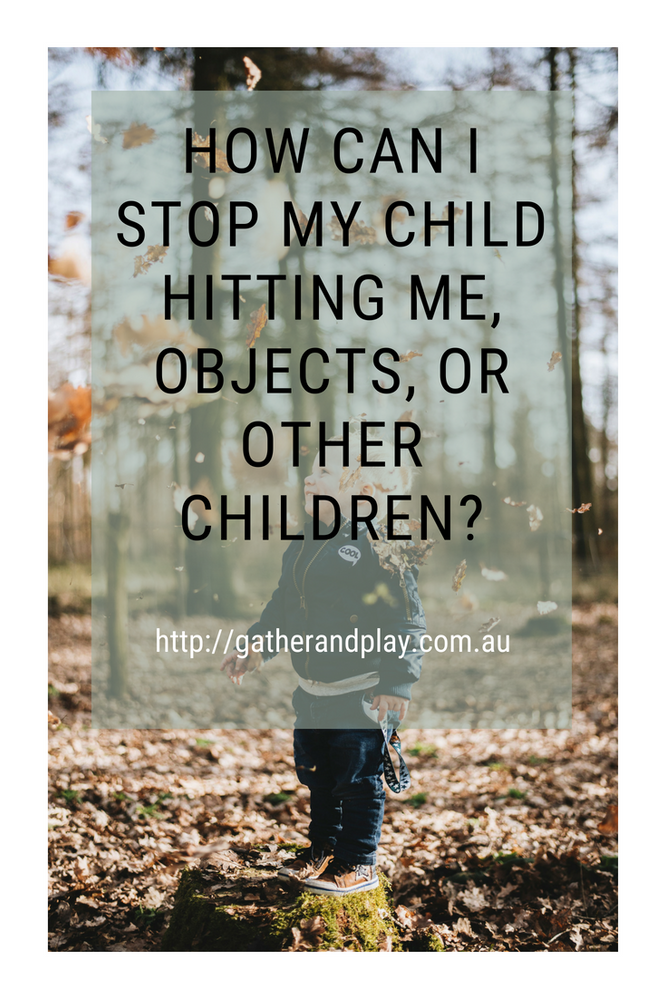 How can I stop my child hitting me, objects, or other children?
