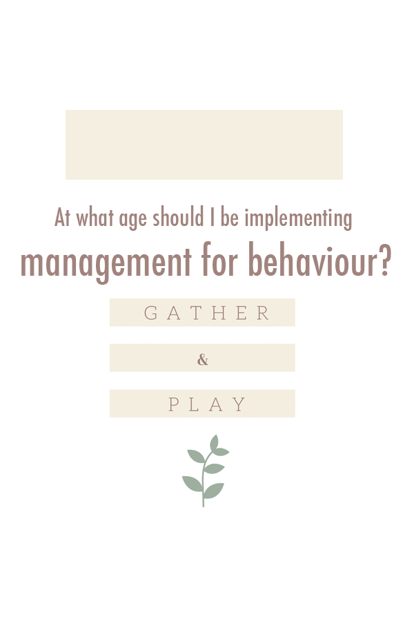 At what age should I be implementing behaviour management?