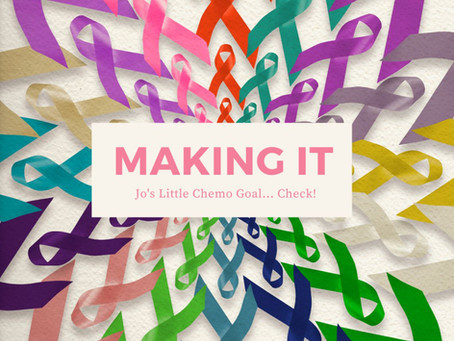 Week 2 - Making It! Jo's celebration of a chemo goal...