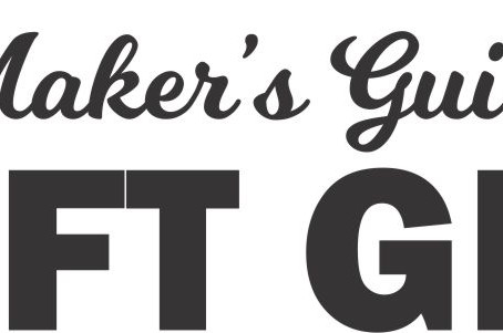Coming Soon... a Maker's Gift Guide