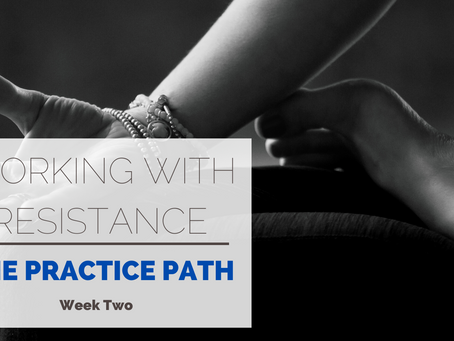 The Practice Path: Working with Resistance