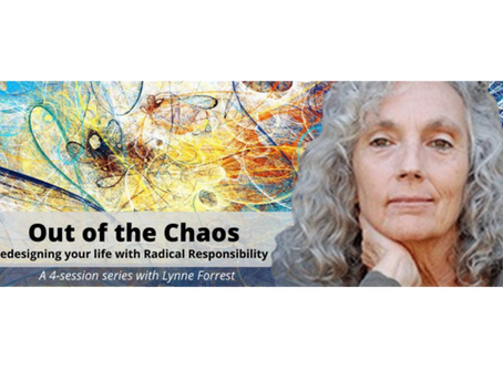'Out of the Chaos - Redesigning your life with Radical Responsibility'