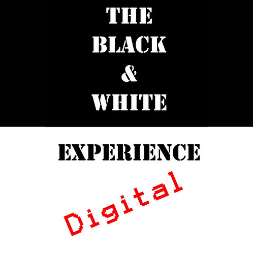 The Black and White Experience-DIGITAL