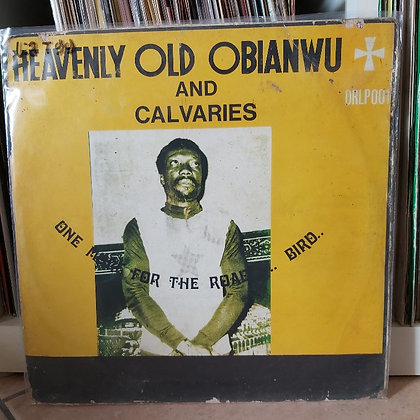 Heavenly Old Obianwu And Calvaries – One More For The Road..... Bird..